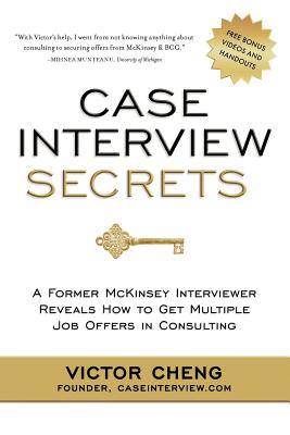 Case Interview Secrets: A Former McKinsey Interviewer Reveals How to Get Multiple Job Offers in Consulting Cover Image