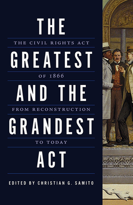 The Greatest and the Grandest Act: The Civil Rights Act of 1866 from Reconstruction to Today Cover Image