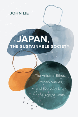 Japan, the Sustainable Society: The Artisanal Ethos, Ordinary Virtues, and Everyday Life in the Age of Limits Cover Image