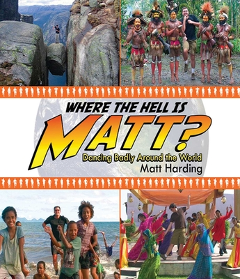 Where the Hell is Matt?: Dancing Badly Around the World Cover Image