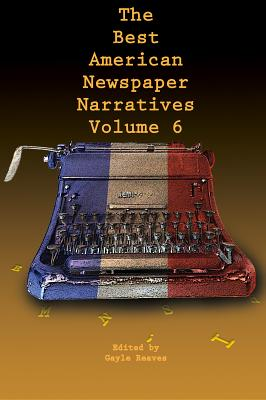 Cover for The Best American Newspaper Narratives, Volume 6