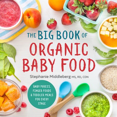 The Big Book of Organic Baby Food: Baby Purées, Finger Foods, and Toddler Meals for Every Stage Cover Image