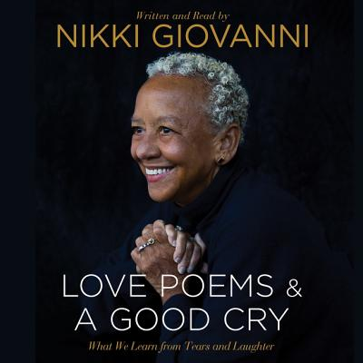 Nikki Giovanni: Love Poems & a Good Cry: What We Learn from Tears and Laughter Cover Image