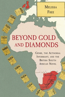 Beyond Gold and Diamonds: Genre, the Authorial Informant, and the British South African Novel (SUNY Series) Cover Image