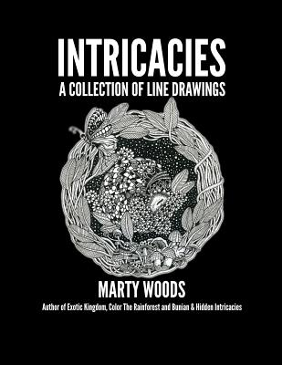 Intricacies: A Collection Of Line Drawings by Marty Woods Cover Image