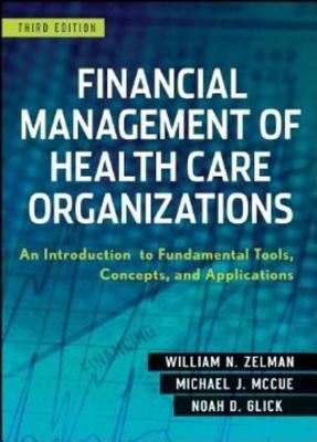 Financial Management of Health Care Organizations - An Introduction to Fundamental Tools, Concepts  and Applications Cover Image