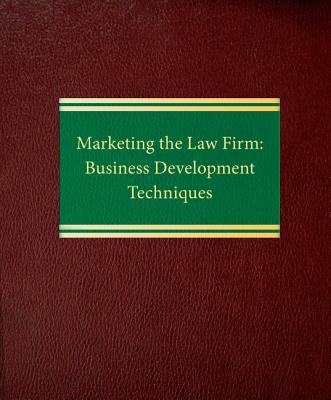 Marketing the Law Firm: Business Development Techniques Cover Image