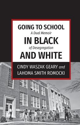 Going to School in Black and White: A dual memoir of desegregation Cover Image
