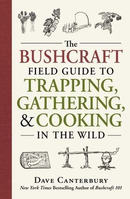 The Bushcraft Field Guide to Trapping, Gathering, and Cooking in the Wild Cover Image