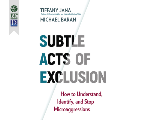 Subtle Acts of Exclusion: How to Understand, Identify, and Stop Microaggressions Cover Image