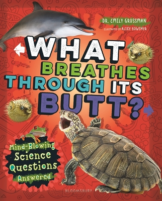 What Breathes Through Its Butt?: Mind-Blowing Science Questions Answered Cover Image