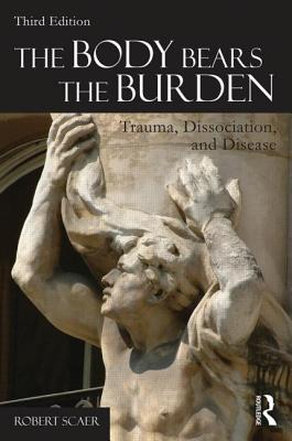 The Body Bears the Burden: Trauma, Dissociation, and Disease Cover Image