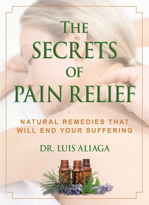 The Secrets of Pain Relief: Natural Remedies That Will End Your Suffering Cover Image