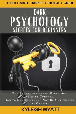Dark Psychology Secrets for Beginners: The Art and Science of Deception and Mind Control. How to Manipulate and Not Be Manipulated by Others Cover Image