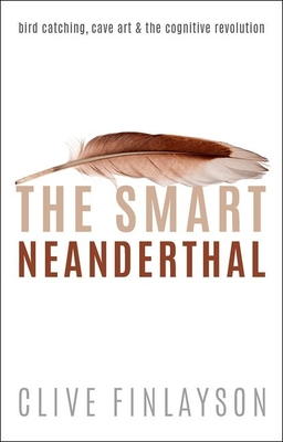 The Smart Neanderthal: Cave Art, Bird Catching, and the Cognitive Revolution Cover Image