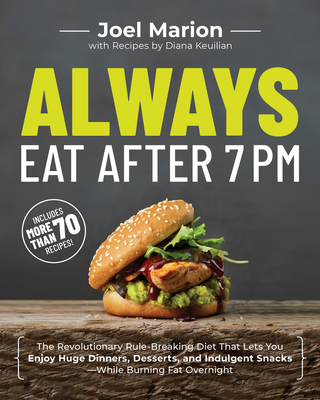 Always Eat After 7 PM: The Revolutionary Rule-Breaking Diet That Lets You Enjoy Huge Dinners, Desserts, and Indulgent Snacks--While Burning F Cover Image