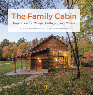 The Family Cabin: Inspiration for Camps, Cottages, and Cabins Cover Image