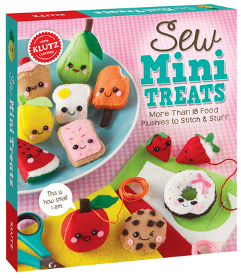 Sew Mini Treats: More Than 18 Food Plushies to Stitch and Stuff Cover Image