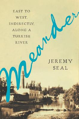 Meander: East to West, Indirectly, Along a Turkish River Cover Image