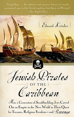 Jewish Pirates of the Caribbean: How a Generation of Swashbuckling Jews Carved Out an Empire in the New World in Their Quest for Treasure, Religious Freedom--and Revenge cover
