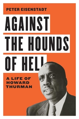 Against the Hounds of Hell: A Life of Howard Thurman (American South)