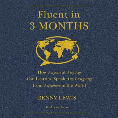 Fluent in 3 Months: How Anyone at Any Age Can Learn to Speak Any Language from Anywhere in the World Cover Image