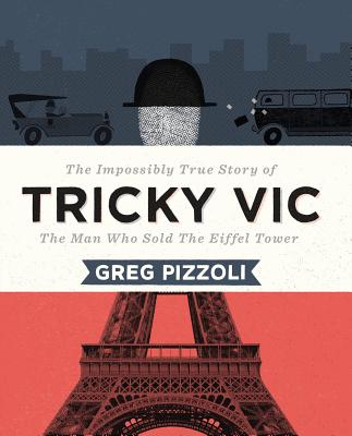 Tricky Vic: The Impossibly True Story of the Man Who Sold the Eiffel Tower Cover Image