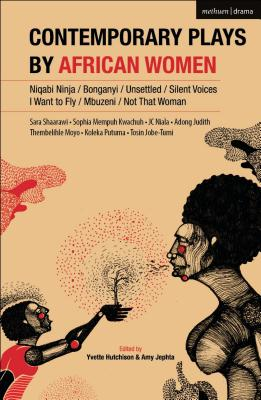 Contemporary Plays by African Women: Niqabi Ninja; Not That Woman; I Want to Fly; Silent Voices; Unsettled; Mbuzeni; Bonganyi Cover Image
