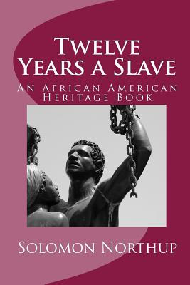 Twelve Years a Slave: An African American Heritage Book Cover Image