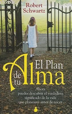 El Plan de Tu Alma: Ahora Puedes Descubrir el Verdadero Significado de la Vida Que Planeaste Antes de Nacer = Your Soul's Plan Cover Image