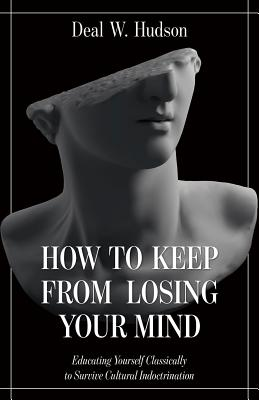 How to Keep from Losing Your Mind: Educating Yourself Classically to Resist Cultural Indoctrination Cover Image