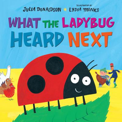 What the Ladybug Heard Next by Julia Donaldson