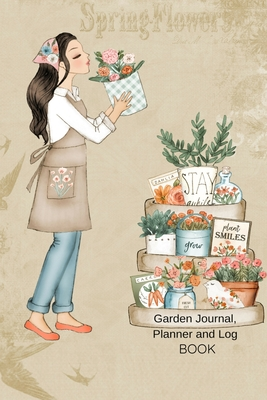 Garden Journal, Planner and Log Book: Comprehensive Garden Notebook with Garden Record Diary, Garden Plan Worksheet, Monthly or Seasonal Planting Plan Cover Image