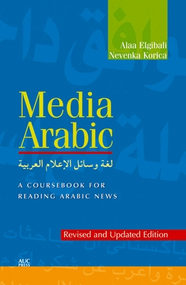 Media Arabic: A Coursebook for Reading Arabic News (Revised and Updated Edition) Cover Image