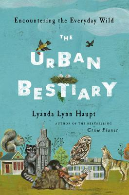 The Urban Bestiary: Encountering the Everyday Wild Cover Image