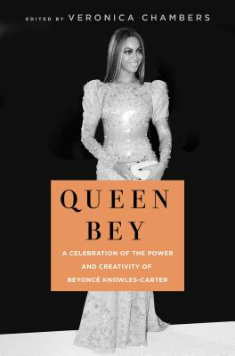 Queen Bey: A Celebration of the Power and Creativity of Beyoncé Knowles-Carter Cover Image