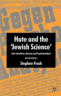 Hate and the 'jewish Science': Anti-Semitism, Nazism and Psychoanalysis Cover Image