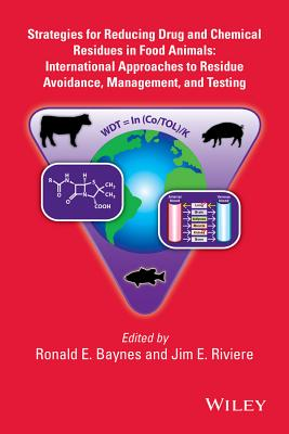 Strategies for Reducing Drug and Chemical Residues in Food Animals: International Approaches to Residue Avoidance, Management, and Testing Cover Image