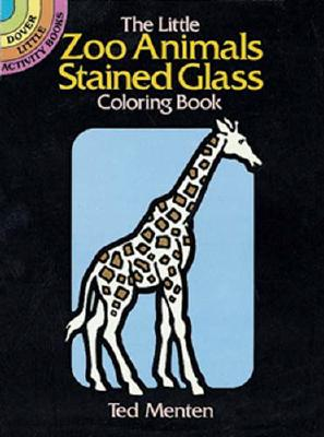 The Little Zoo Animals Stained Glass Coloring Book (Dover Stained Glass Coloring Book) Cover Image