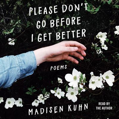 Please Don't Go Before I Get Better: Poems Cover Image