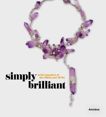 Simply Brilliant: Artist-Jewelers of the 1960s and 1970s Cover Image