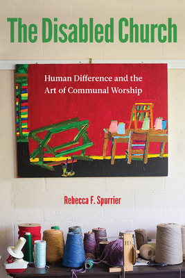 The Disabled Church: Human Difference and the Art of Communal Worship Cover Image