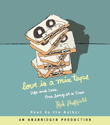 Love Is a Mix Tape: Life and Loss, One Song at a Time Cover Image