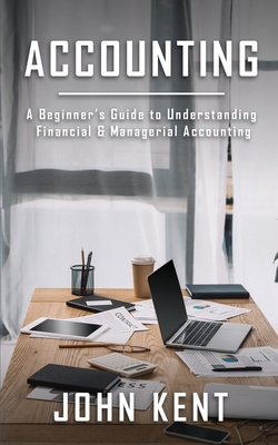 Accounting: A Beginner's Guide to Understanding Financial & Managerial Accounting Cover Image
