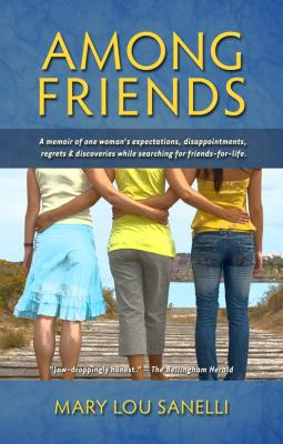 Among Friends: A Memoir of One Woman's Expectations, Disappointments, Regrets & Discoveries While Searching for Friends-For-Life Cover Image