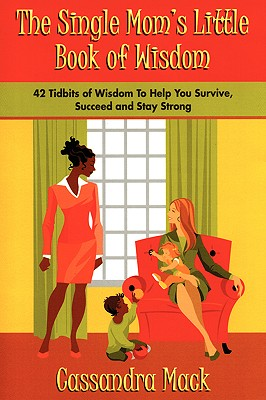 The Single Moms Little Book of Wisdom: 42 Tidbits of Wisdom To Help You Survive, Succeed and Stay Strong Cover Image