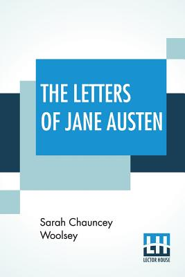 The Letters Of Jane Austen: Selected From The Compilation Of Her Great Nephew Edward, Lord Bradbourne Cover Image