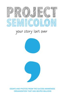 Project Semicolon: Your Story Isn't Over Cover Image