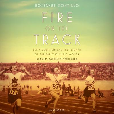 Fire on the Track: Betty Robinson and the Triumph of the Early Olympic Women Cover Image