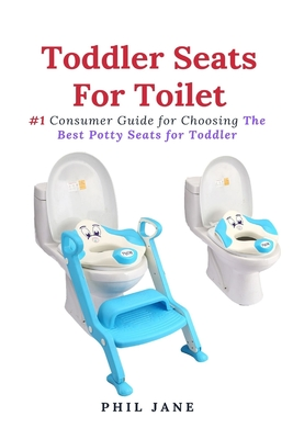 Toddler Seats For Toilet: #1 Consumer Guide for Choosing The Best Potty Seats for Toddler Cover Image